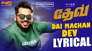 Dai Machan Dev Lyrics and Video Song In Tamil – Dev Movie Song